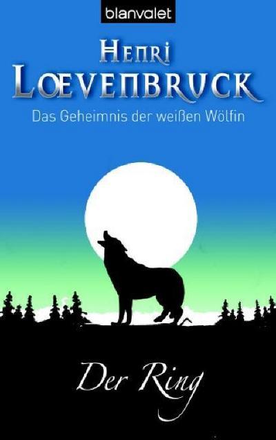 Das Geheimnis der weissen Wölfin: Das Geheimnis der weißen Wölfin (1): Der Ring