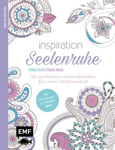 Inspiration Seelenruhe; 50 meditative Ausmalmotive für mehr Achtsamkeit; Farbe rein – Stress raus; Deutsch