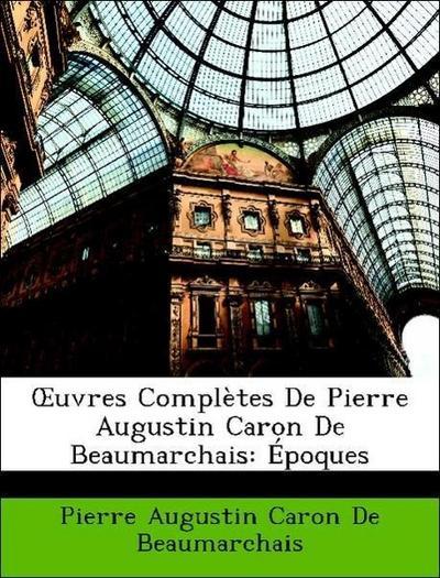 OEuvres Complètes De Pierre Augustin Caron De Beaumarchais: Époques