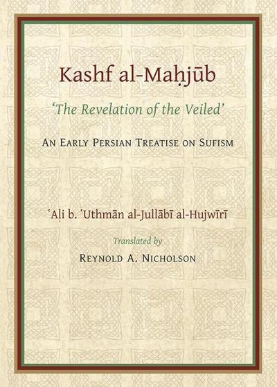 Kashf al-Mahjub (The Revelation of the Veiled) of Ali b. 'Uthman al-Jullabi Hujwiri. An early Persian Treatise on Sufism