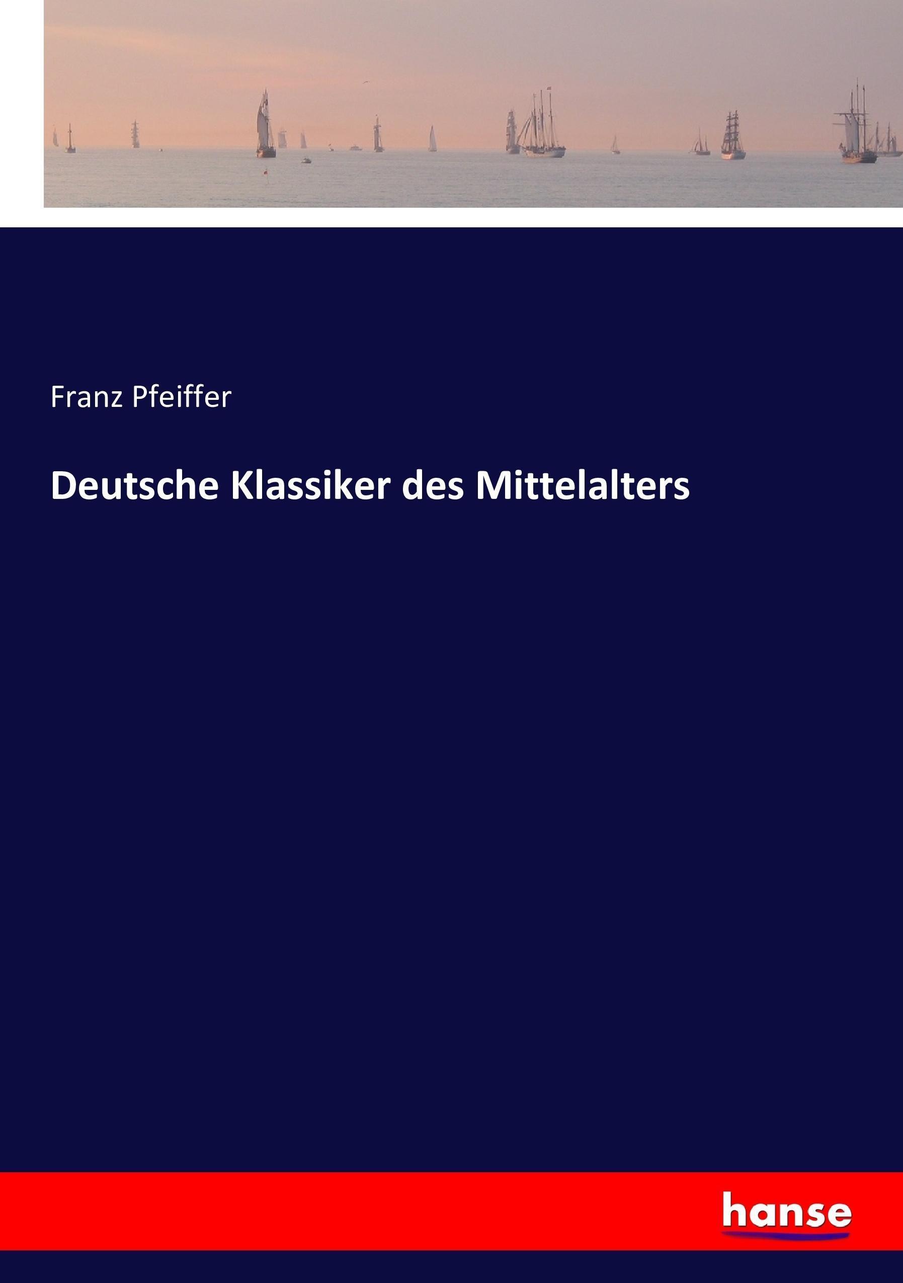 Deutsche Klassiker des Mittelalters - Franz Pfeiffer -  9783743388031
