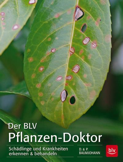 Der BLV Pflanzen-Doktor; Schädlinge und Krankheiten erkennen & behandeln; Deutsch; 190 farb. Abb.
