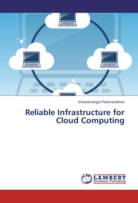 Reliable Infrastructure for Cloud Computing - Srivaramangai  ... 9783659392399