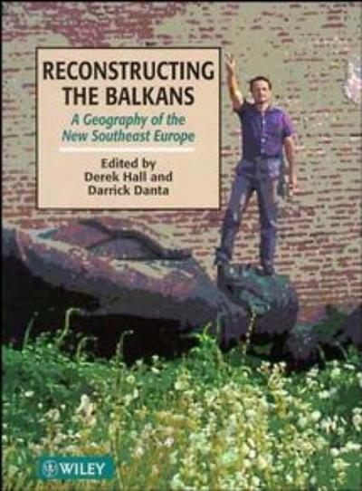 Reconstructing the Balkans: A Geography of the New Southeast Europe