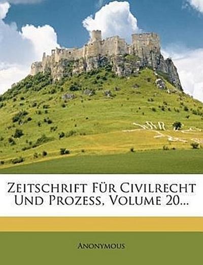 Zeitschrift für Civilrecht und Prozess, Zwanzigster Band