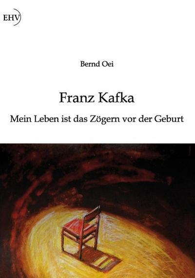 Franz Kafka: Mein Leben ist das Zögern vor der Geburt