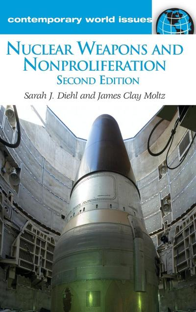 Nuclear Weapons and Nonproliferation: A Reference Handbook, 2nd Edition