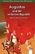 Augustus und die verlorene Republik: Arena Bi ...