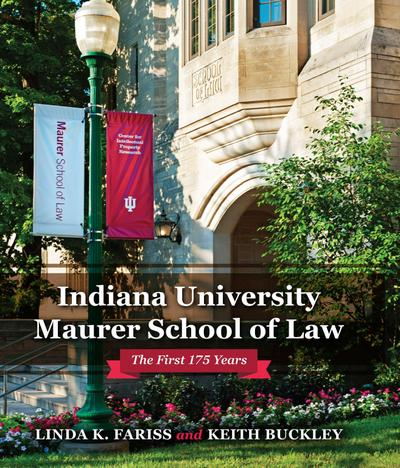 Indiana University Maurer School of Law: The First 175 Years