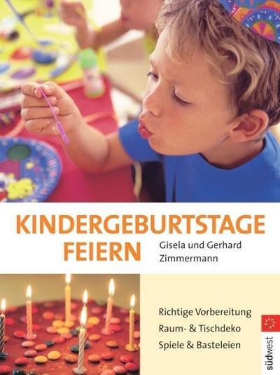 Kindergeburtstage feiern: Richtige Planung - Raum- und Tischdekoration - Spiele und Basteleien: Richtige Vorbereitung. Raum- und Tischdeko. Spiele und Basteleien