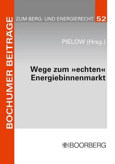 Wege zum echten Energiebinnenmarkt - Konsens im Ziel, Dissens über die Methoden - R Boorberg - Broschiert, Deutsch, Johann-Christian Pielow, Dokumentation der Jahrestagung 2008 des Instituts für Berg- und Energierecht am 21. Februar 2008, Dokumentation der Jahrestagung 2008 des Instituts für Berg- und Energierecht am 21. Februar 2008