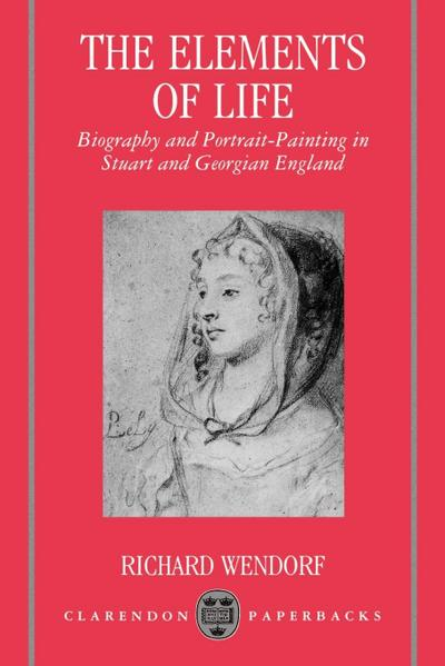 The Elements of Life: Biography and Portrait-Painting in Stuart and Georgian England