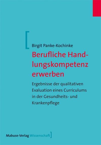 Berufliche Handlungskompetenz erwerben; ErgebnissederqualitativenEvaluationeinesCurriculumsinderGesundheits-undKrankenpflege; Mabuse-Verlag Wissenschaft; Deutsch