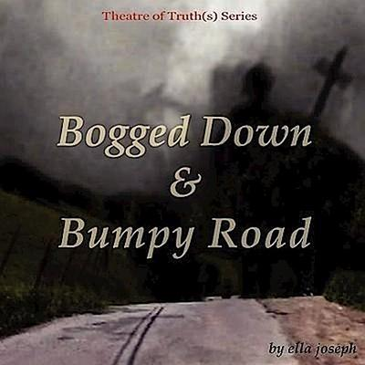 Bogged Down & Bumpy Road, Theatre of Truth(s) Series