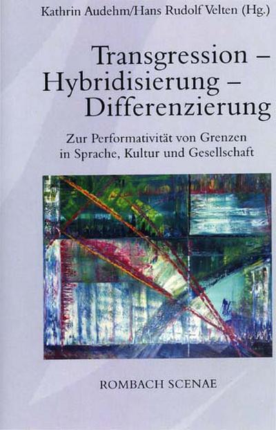 Transgression - Hybridisierung - Differenzierung: Zur Performativität von Grenzen in Sprache, Kultur und Gesellschaft