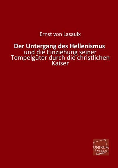 Der Untergang des Hellenismus: und die Einziehung seiner Tempelgüter durch die christlichen Kaiser