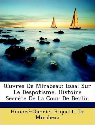 OEuvres De Mirabeau: Essai Sur Le Despotisme. Histoire Secréte De La Cour De Berlin
