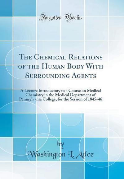 The Chemical Relations of the Human Body with Surrounding Agents: A Lecture Introductory to a Course on Medical Chemistry in the Medical Department of