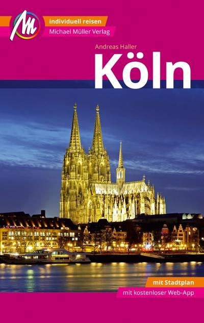 Köln MM-City Reiseführer Michael Müller Verlag; Individuell reisen mit vielen praktischen Tipps und Web-App mmtravel.com; MM City; Deutsch; 155 farb. Fotos
