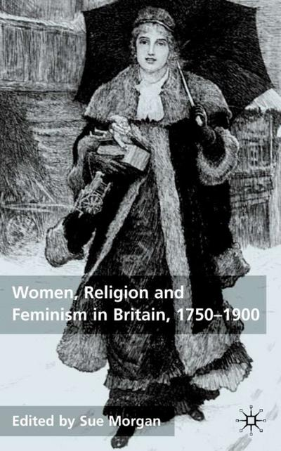 Women, Religion and Feminism in Britain, 1750-1900