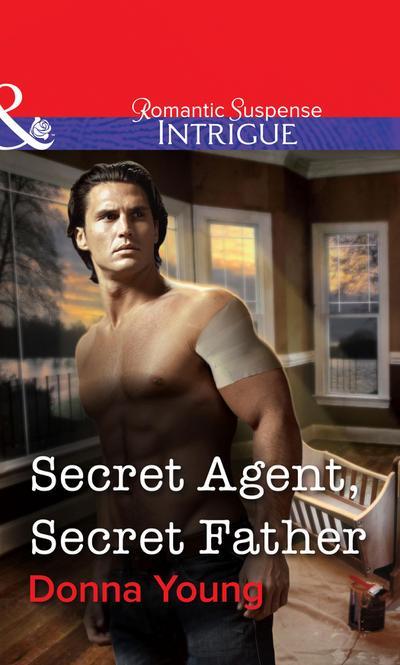 Secret Agent, Secret Father (Mills & Boon Intrigue)