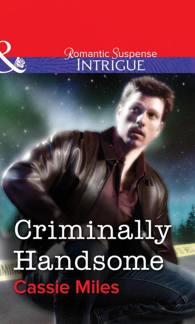 Criminally Handsome (Mills & Boon Intrigue)