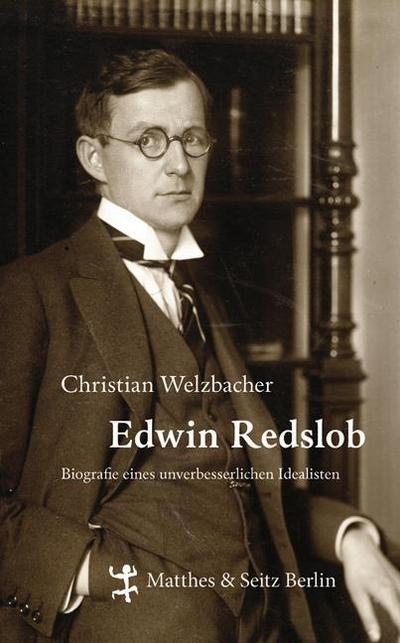Edwin Redslob: Biographie eines unverbesserlichen Idealisten
