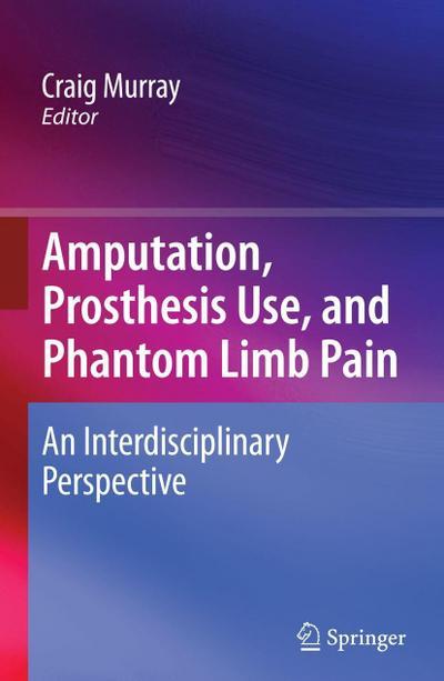 Amputation, Prosthesis Use, and Phantom Limb Pain: An Interdisciplinary Perspective