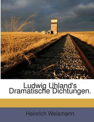 Ludwig Uhland's Dramatische Dichtungen.