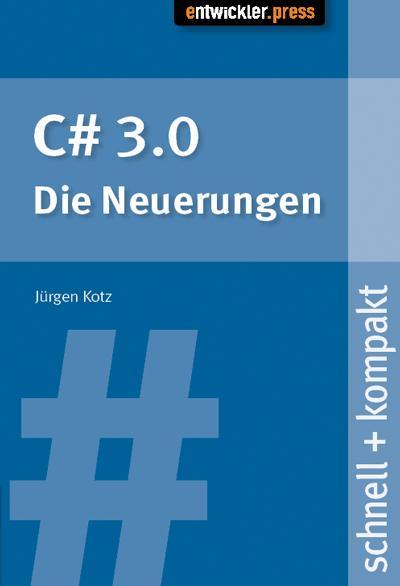 C # 3.0 - Die Neuerungen. schnell + kompakt