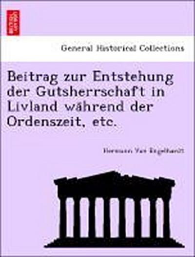 Beitrag zur Entstehung der Gutsherrschaft in Livland wa¨hrend der Ordenszeit, etc.