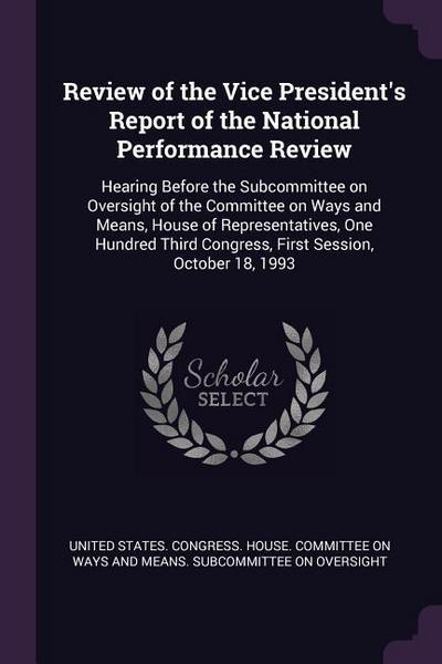 Review of the Vice President's Report of the National Performance Review: Hearing Before the Subcommittee on Oversight of the Committee on Ways and Me