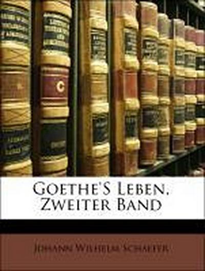 Goethe'S Leben, Zweiter Band