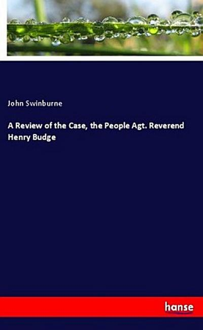 A Review of the Case, the People Agt. Reverend Henry Budge