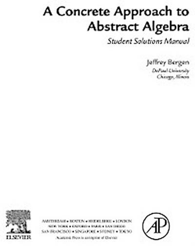 Concrete Approach To Abstract Algebra,Student Solutions Manual (e-only)