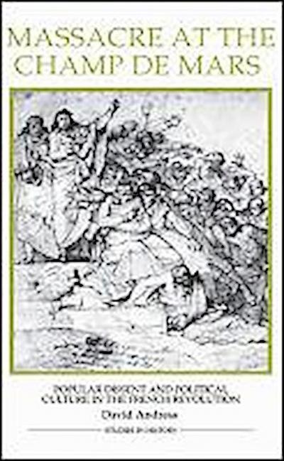 Massacre at the Champ de Mars - Popular Dissent and Political Culture in the French Revolution