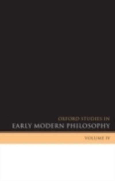 Oxford Studies in Early Modern Philosophy Volume IV