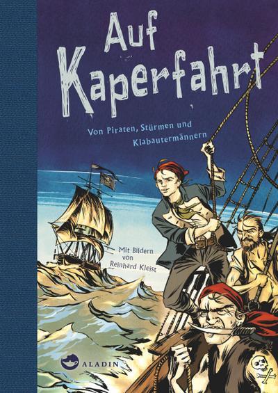 Auf Kaperfahrt; Von Piraten, Stürmen und Klabautermännern; Ill. v. Kleist, Reinhard; Hrsg. v. Hansen, Nikolaus; Deutsch