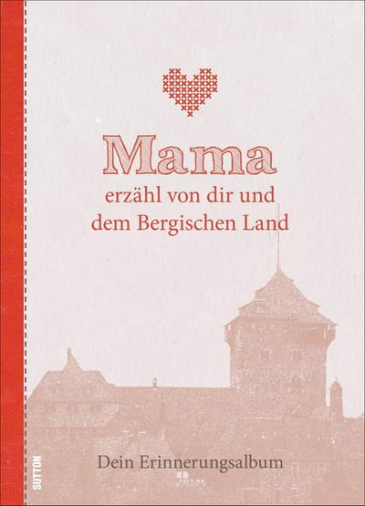 Mama erzähl von dir und dem Bergischen Land; Dein Erinnerungsalbum; Sutton Mama erzähl von dir; Deutsch
