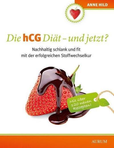 Die hCG Diät - und jetzt?; NachhaltigschlankundfitmitdererfolgreichenStoffwechselkur; Deutsch