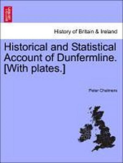 Historical and Statistical Account of Dunfermline. [With plates.]