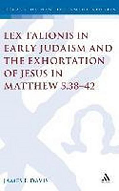Lex Talionis in Early Judaism and the Exhortation of Jesus in Matthew 5.38-42