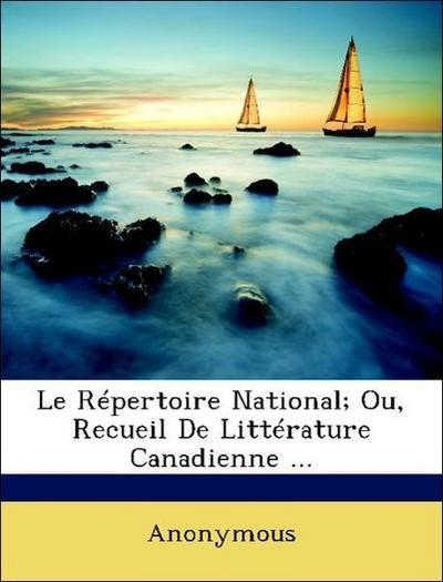 Le Répertoire National; Ou, Recueil De Littérature Canadienne ...