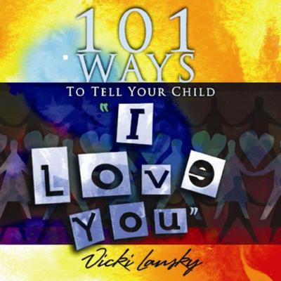 101 Ways to Tell Your Child 'I Love You'