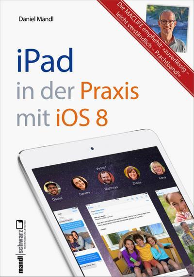 Das Praxisbuch zu iPad mit iOS 8 - inklusive Infos zu iCloud, OS X Yosemite und Windows; für alle iPad-Modelle ab der zweiten Generation   ; Deutsch