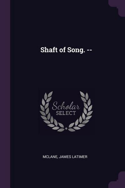Shaft of Song. --