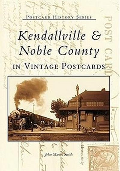 Kendalville & Noble County in Vintage Postcards