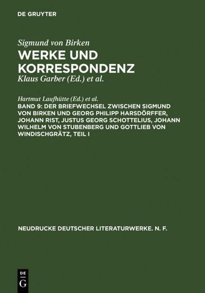 Der Briefwechsel zwischen Sigmund von Birken und Georg Philipp Harsdörffer, Johann Rist, Justus Georg Schottelius, Johann Wilhelm von Stubenberg und Gottlieb von Windischgrätz