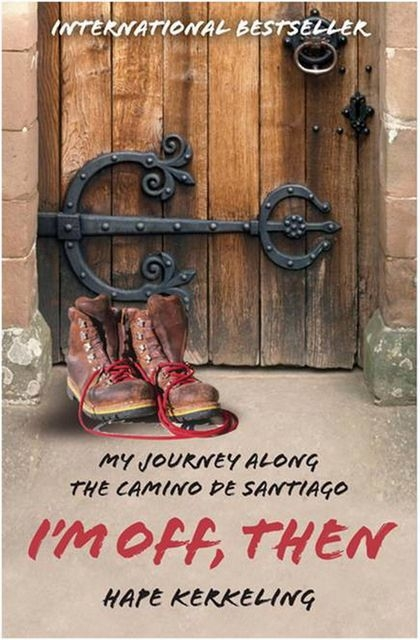 I'm Off Then: Losing and Finding Myself on the Camino de Santiago Hape Kerk ...