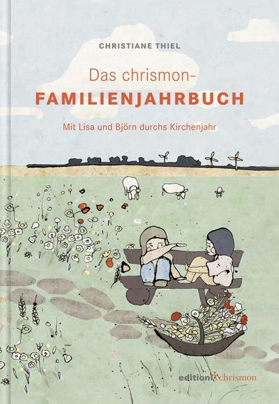 Das chrismon-Familienjahrbuch: Mit Lisa und Björn durchs Kirchenjahr (edition chrismon)